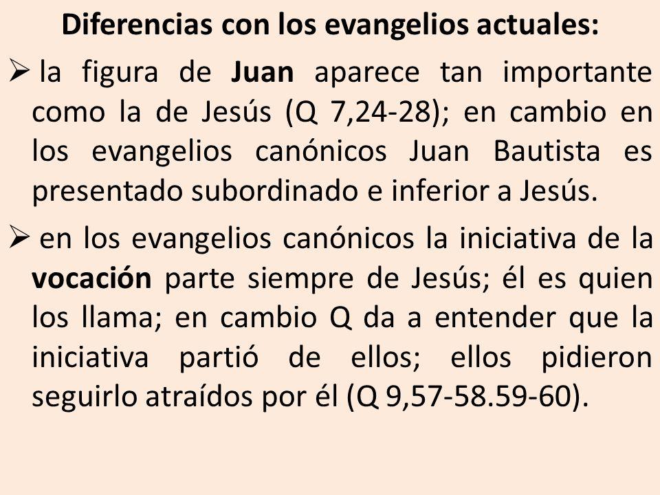 Diferencias con los evangelios actuales: la figura de Juan aparece tan importante como la de Jesús (Q 7,24-28); en cambio en los evangelios canónicos