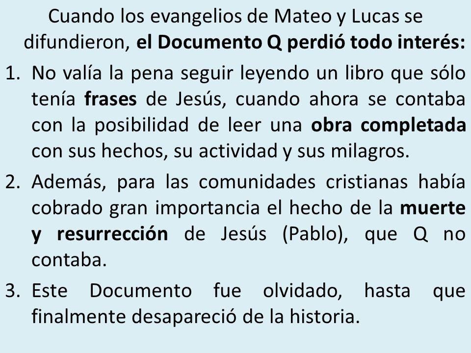 Cuando los evangelios de Mateo y Lucas se difundieron, el Documento Q perdió todo interés: 1.No valía la pena seguir leyendo un libro que sólo tenía f