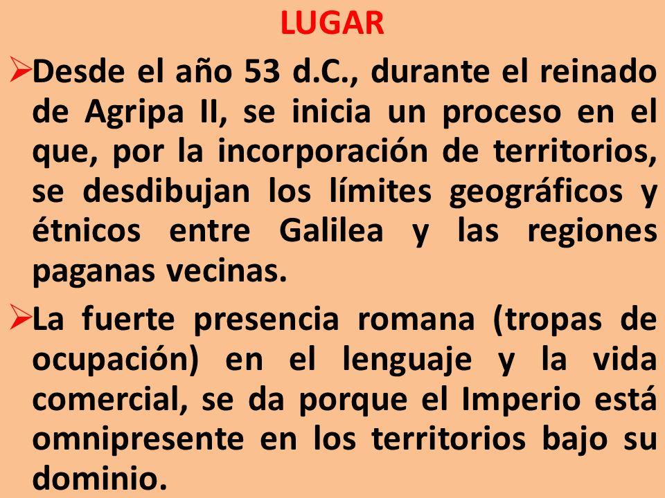 LUGAR Desde el año 53 d.C., durante el reinado de Agripa II, se inicia un proceso en el que, por la incorporación de territorios, se desdibujan los lí
