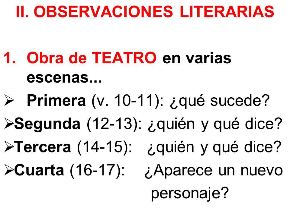 II. OBSERVACIONES LITERARIAS 1.Obra de TEATRO en varias escenas... Primera (v. 10-11): ¿qué sucede? Segunda (12-13): ¿quién y qué dice? Tercera (14-15