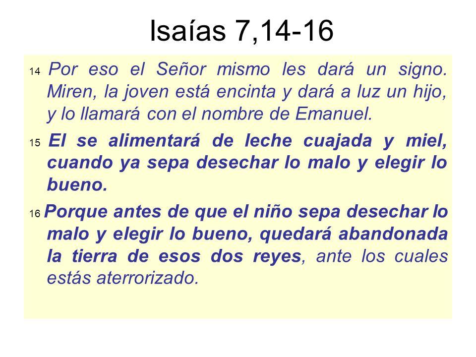 Isaías 7,14-16 14 Por eso el Señor mismo les dará un signo.