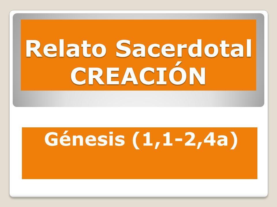Relato Sacerdotal CREACIÓN Génesis (1,1-2,4a)