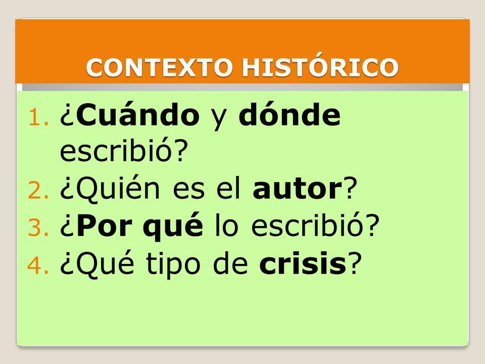 CONTEXTO HISTÓRICO 1. ¿Cuándo y dónde escribió? 2. ¿Quién es el autor? 3. ¿Por qué lo escribió? 4. ¿Qué tipo de crisis?