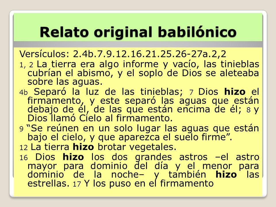 Relato original babilónico Versículos: 2.4b.7.9.12.16.21.25.26-27a.2,2 1, 2 La tierra era algo informe y vacío, las tinieblas cubrían el abismo, y el