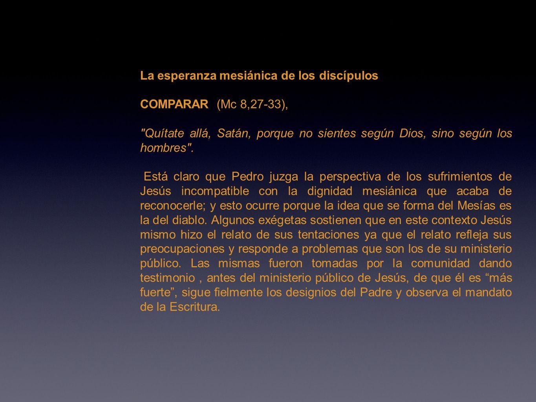 La esperanza mesiánica de los discípulos COMPARAR (Mc 8,27-33),