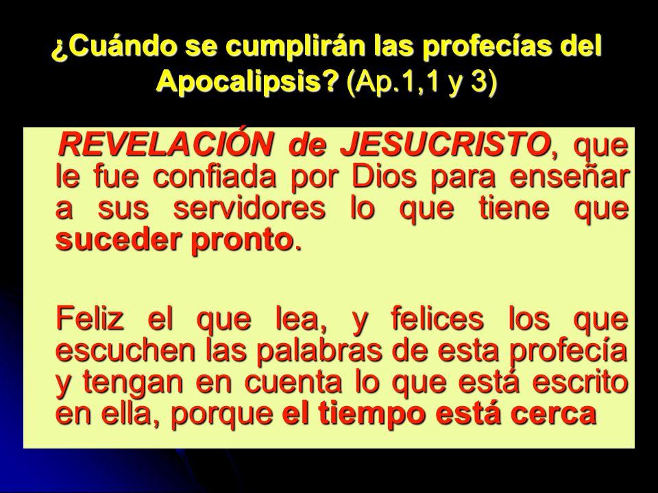 ¿Cuándo se cumplirán las profecías del Apocalipsis? (Ap.1,1 y 3) REVELACIÓN de JESUCRISTO, que le fue confiada por Dios para enseñar a sus servidores
