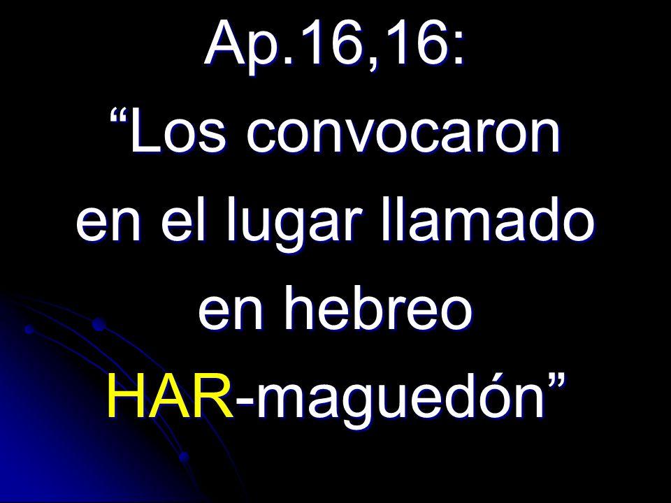 Ap.16,16: Los convocaron en el lugar llamado en hebreo HAR-maguedón