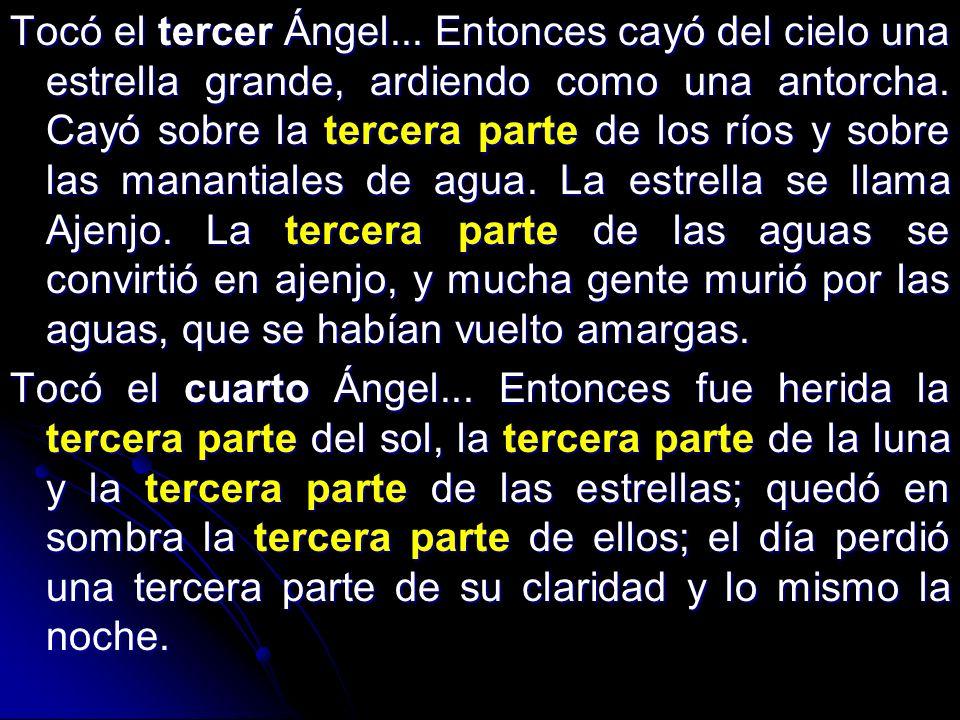 Tocó el tercer Ángel... Entonces cayó del cielo una estrella grande, ardiendo como una antorcha. Cayó sobre la tercera parte de los ríos y sobre las m