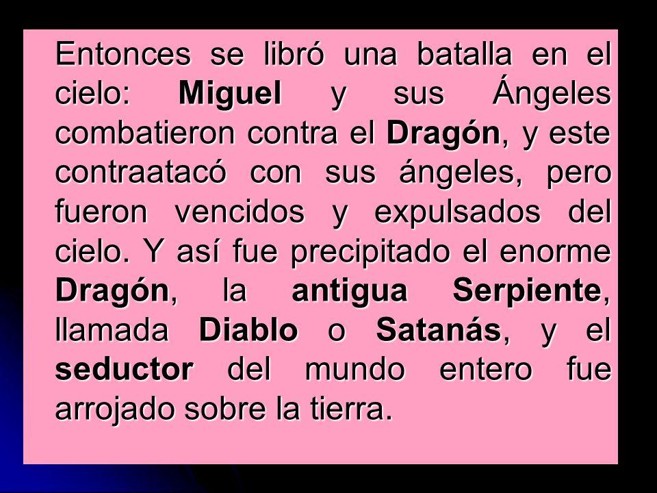 Entonces se libró una batalla en el cielo: Miguel y sus Ángeles combatieron contra el Dragón, y este contraatacó con sus ángeles, pero fueron vencidos