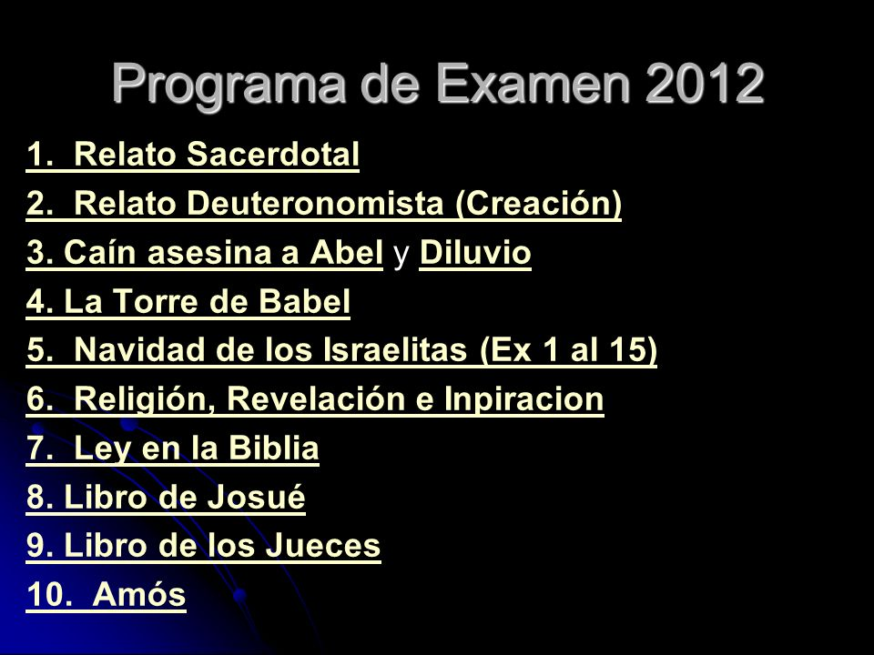 Programa de Examen 2012 1. Relato Sacerdotal 2. Relato Deuteronomista (Creación) 3. Caín asesina a Abel3. Caín asesina a Abel y DiluvioDiluvio 4. La T
