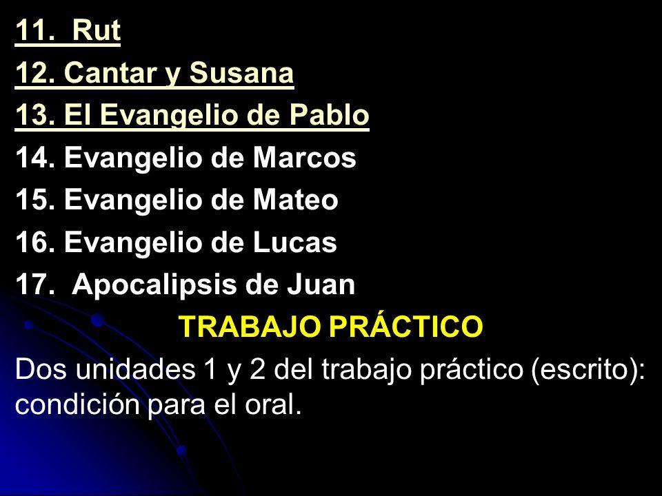 11.Rut 12. Cantar y Susana 13. El Evangelio de Pablo 14.
