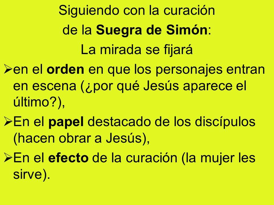 Siguiendo con la curación de la Suegra de Simón: La mirada se fijará en el orden en que los personajes entran en escena (¿por qué Jesús aparece el últ