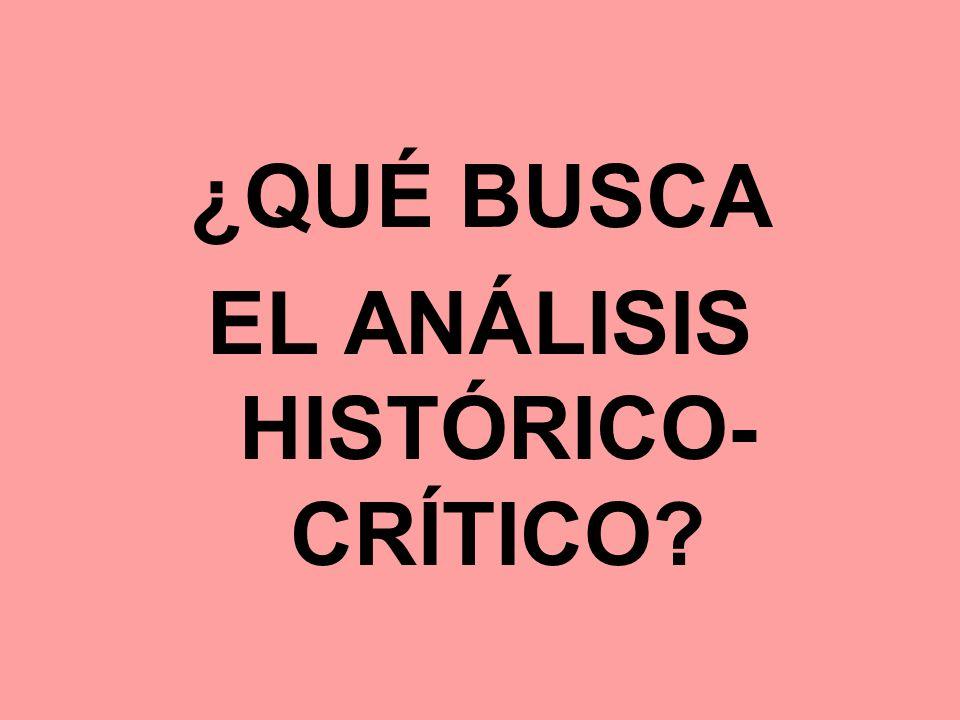 ¿QUÉ BUSCA EL ANÁLISIS HISTÓRICO- CRÍTICO?
