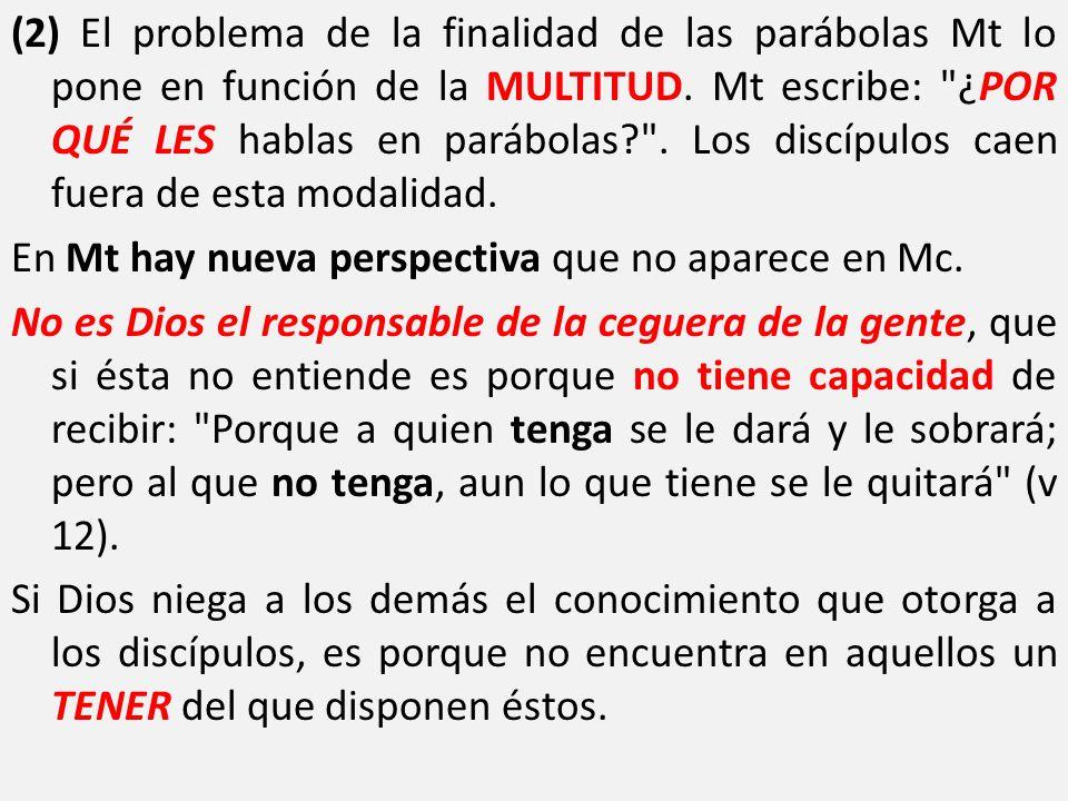 (2) El problema de la finalidad de las parábolas Mt lo pone en función de la MULTITUD. Mt escribe: