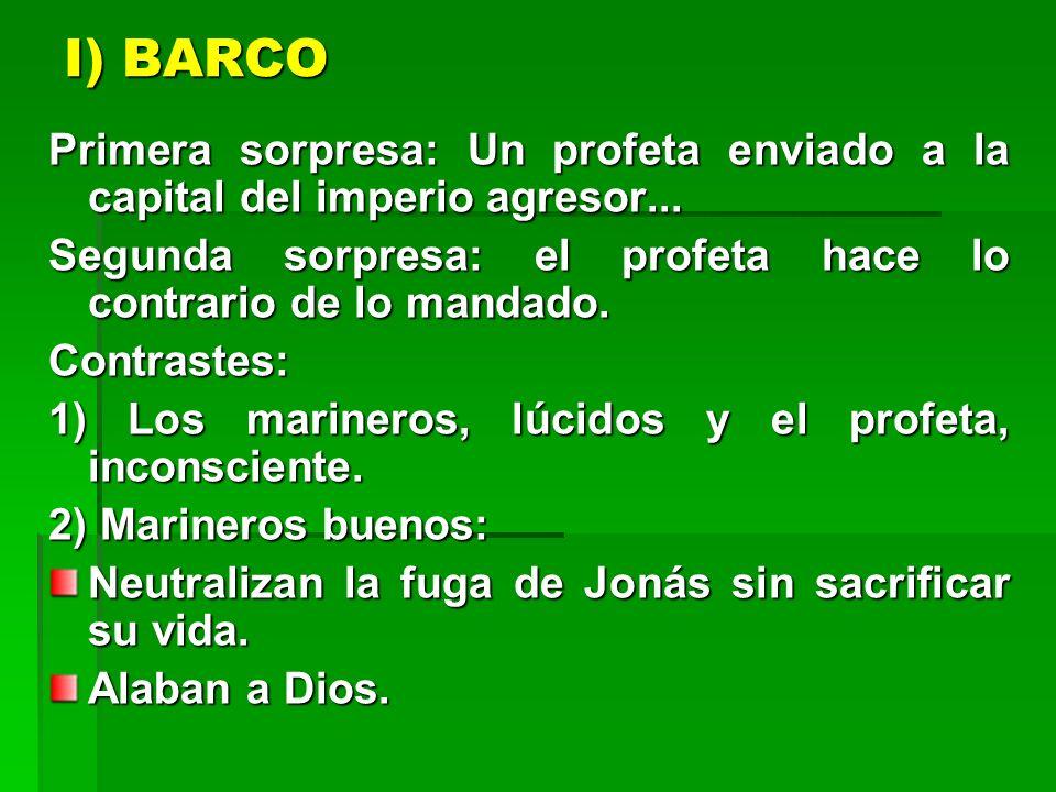 I) BARCO Primera sorpresa: Un profeta enviado a la capital del imperio agresor... Segunda sorpresa: el profeta hace lo contrario de lo mandado. Contra