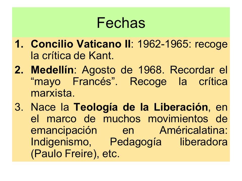 Fechas 1.Concilio Vaticano II: 1962-1965: recoge la crítica de Kant. 2.Medellín: Agosto de 1968. Recordar el mayo Francés. Recoge la crítica marxista.