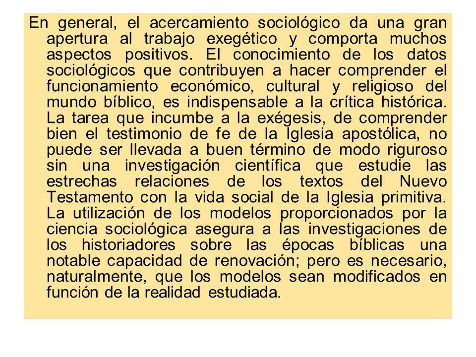 En general, el acercamiento sociológico da una gran apertura al trabajo exegético y comporta muchos aspectos positivos. El conocimiento de los datos s
