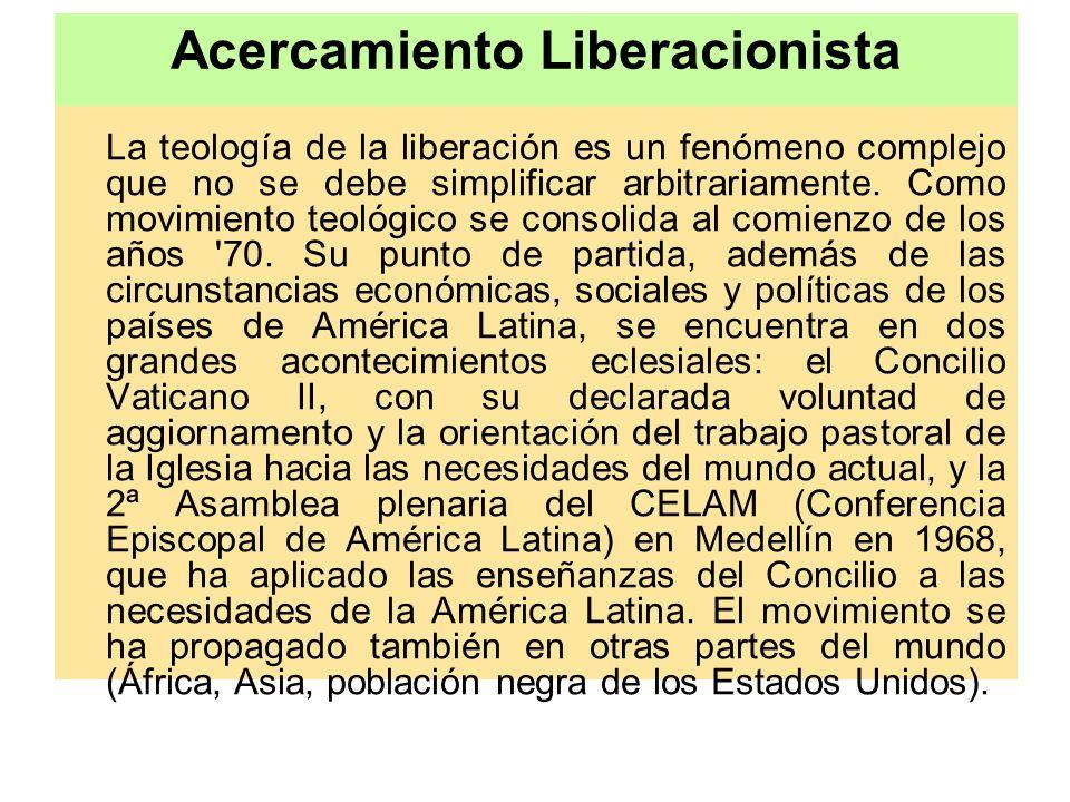 Acercamiento Liberacionista La teología de la liberación es un fenómeno complejo que no se debe simplificar arbitrariamente. Como movimiento teológico