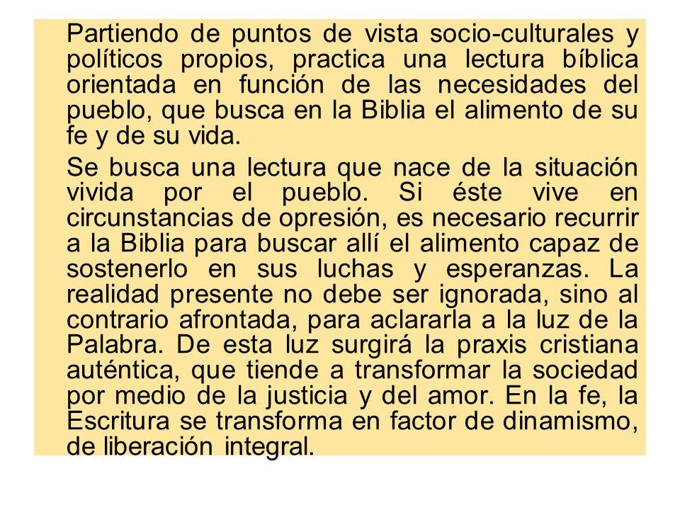 Partiendo de puntos de vista socio-culturales y políticos propios, practica una lectura bíblica orientada en función de las necesidades del pueblo, qu