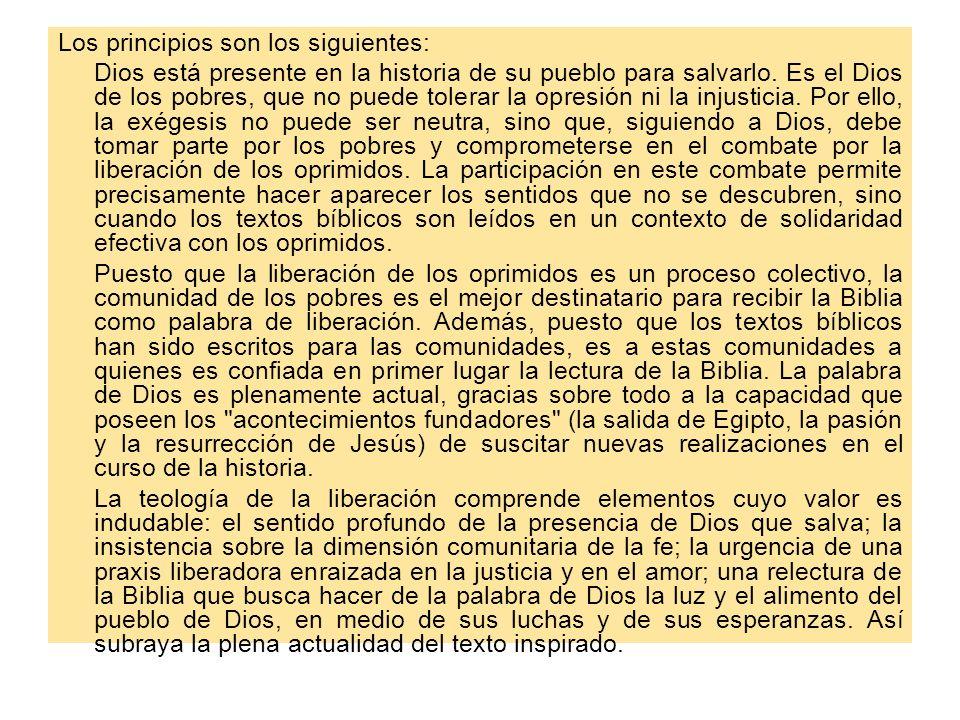 Los principios son los siguientes: Dios está presente en la historia de su pueblo para salvarlo. Es el Dios de los pobres, que no puede tolerar la opr