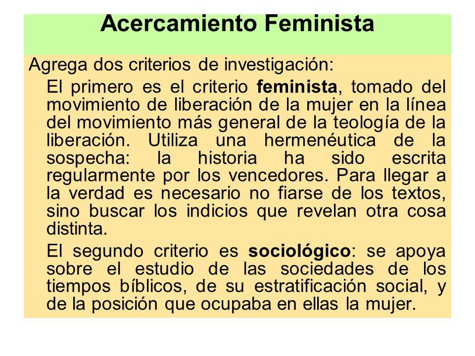 Acercamiento Feminista Agrega dos criterios de investigación: El primero es el criterio feminista, tomado del movimiento de liberación de la mujer en