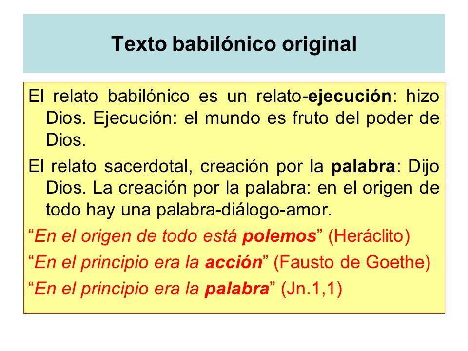 Texto babilónico original El relato babilónico es un relato-ejecución: hizo Dios. Ejecución: el mundo es fruto del poder de Dios. El relato sacerdotal