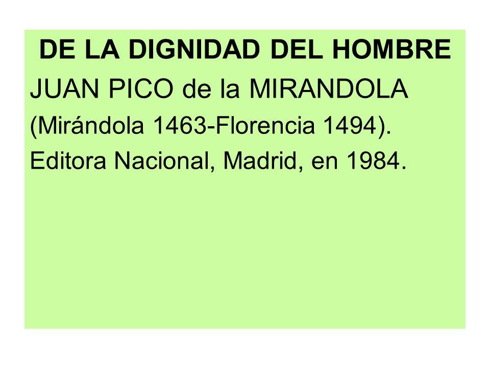 DE LA DIGNIDAD DEL HOMBRE JUAN PICO de la MIRANDOLA (Mirándola 1463-Florencia 1494). Editora Nacional, Madrid, en 1984.
