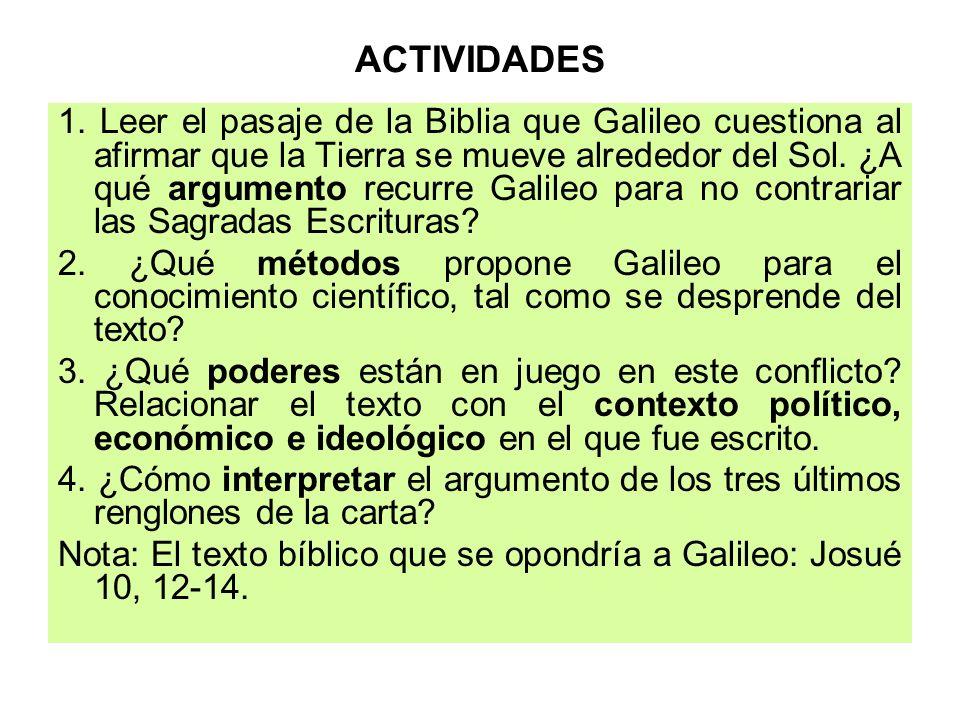 ACTIVIDADES 1. Leer el pasaje de la Biblia que Galileo cuestiona al afirmar que la Tierra se mueve alrededor del Sol. ¿A qué argumento recurre Galileo