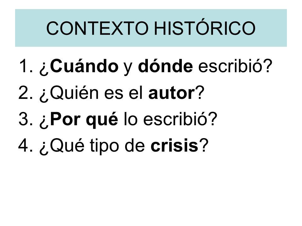 CONTEXTO HISTÓRICO 1.¿Cuándo y dónde escribió? 2.¿Quién es el autor? 3.¿Por qué lo escribió? 4.¿Qué tipo de crisis?