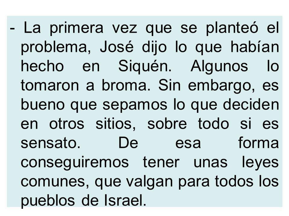- La primera vez que se planteó el problema, José dijo lo que habían hecho en Siquén.
