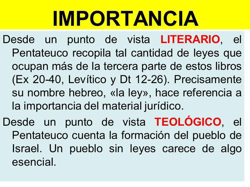 IMPORTANCIA Desde un punto de vista LITERARIO, el Pentateuco recopila tal cantidad de leyes que ocupan más de la tercera parte de estos libros (Ex 20-40, Levítico y Dt 12-26).