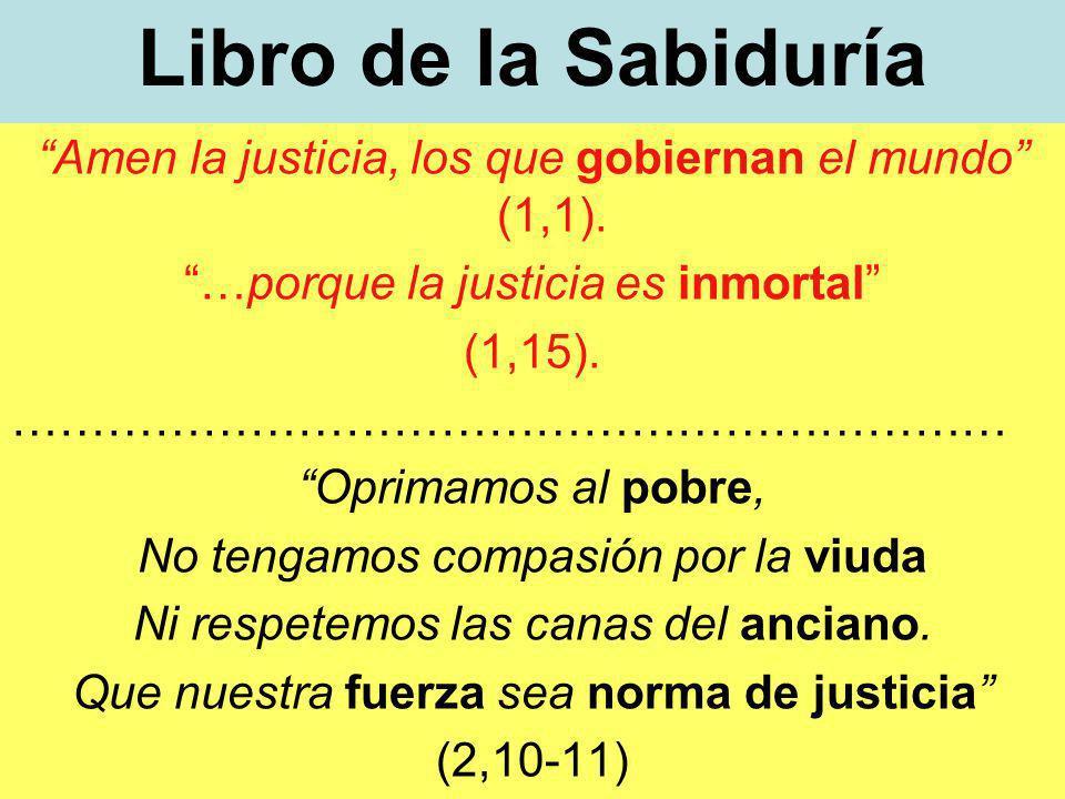 Libro de la Sabiduría Amen la justicia, los que gobiernan el mundo (1,1).
