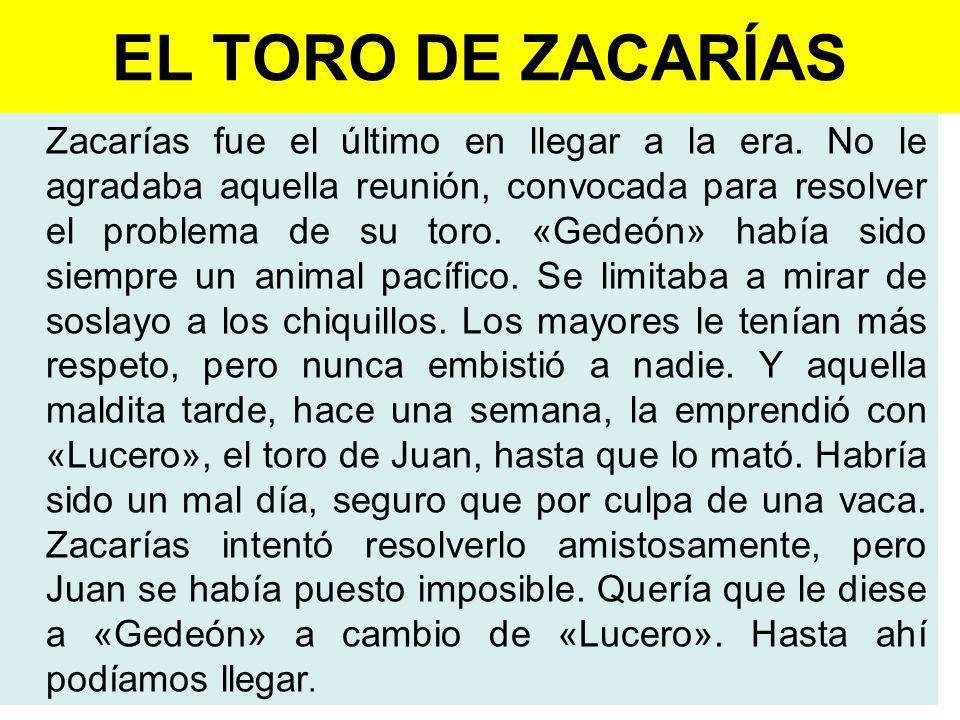 EL TORO DE ZACARÍAS Zacarías fue el último en llegar a la era.