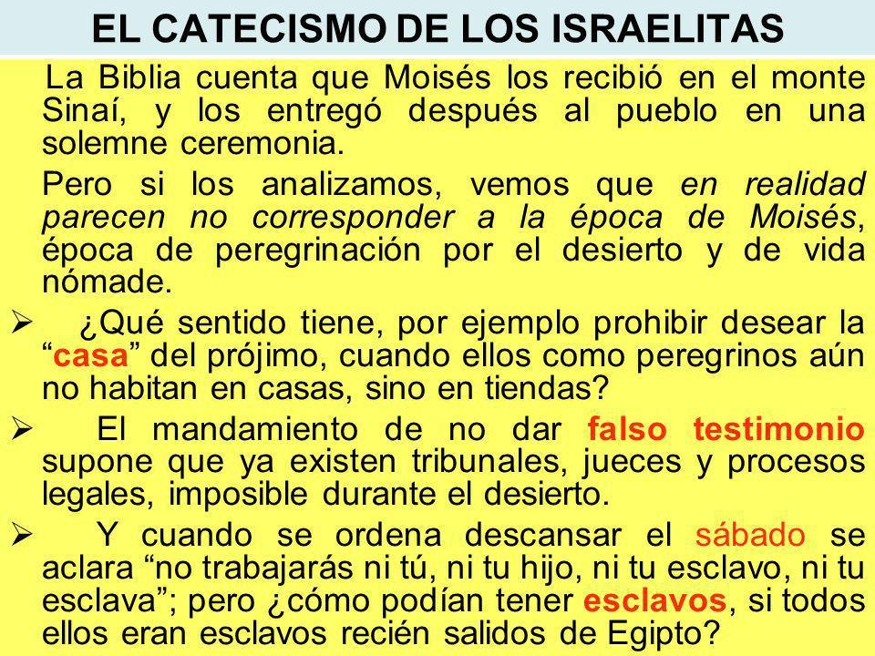 EL CATECISMO DE LOS ISRAELITAS La Biblia cuenta que Moisés los recibió en el monte Sinaí, y los entregó después al pueblo en una solemne ceremonia.