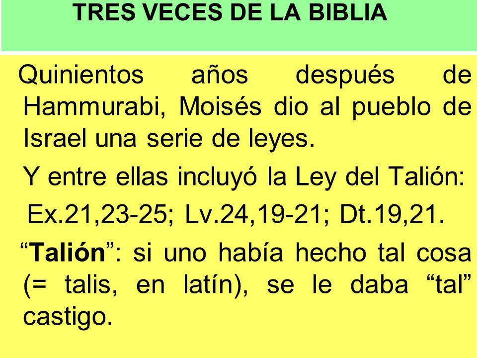 TRES VECES DE LA BIBLIA Quinientos años después de Hammurabi, Moisés dio al pueblo de Israel una serie de leyes.