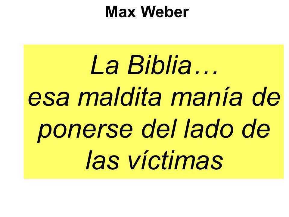 La Biblia… esa maldita manía de ponerse del lado de las víctimas Max Weber