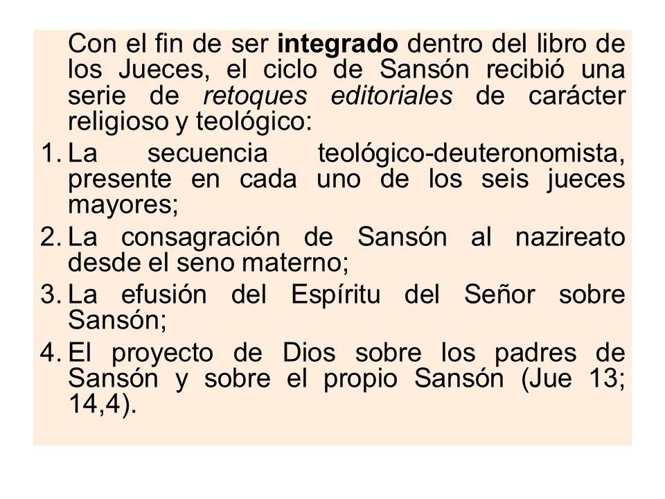 Con el fin de ser integrado dentro del libro de los Jueces, el ciclo de Sansón recibió una serie de retoques editoriales de carácter religioso y teoló