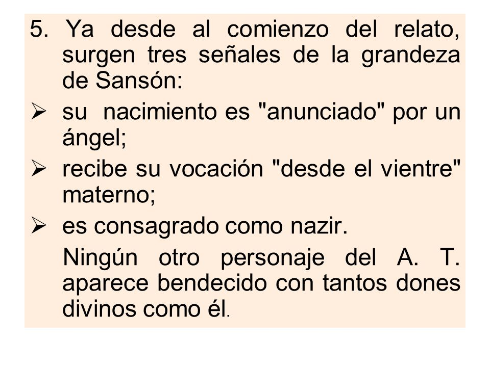 5. Ya desde al comienzo del relato, surgen tres señales de la grandeza de Sansón: su nacimiento es
