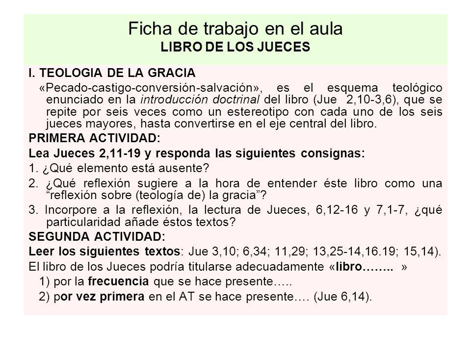 Ficha de trabajo en el aula LIBRO DE LOS JUECES I. TEOLOGIA DE LA GRACIA «Pecado-castigo-conversión-salvación», es el esquema teológico enunciado en