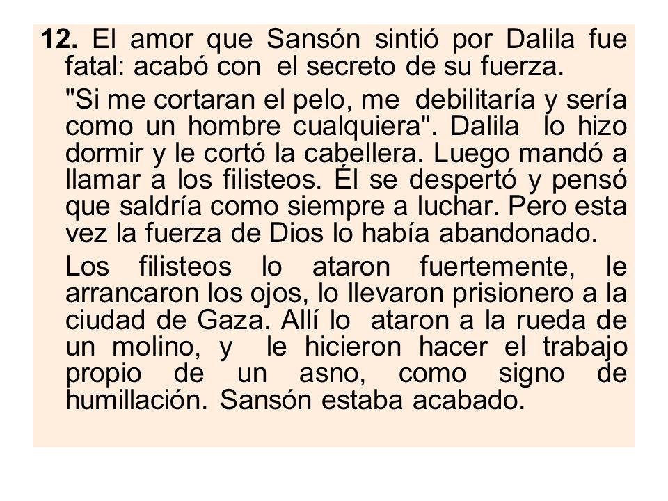 12. El amor que Sansón sintió por Dalila fue fatal: acabó con el secreto de su fuerza.