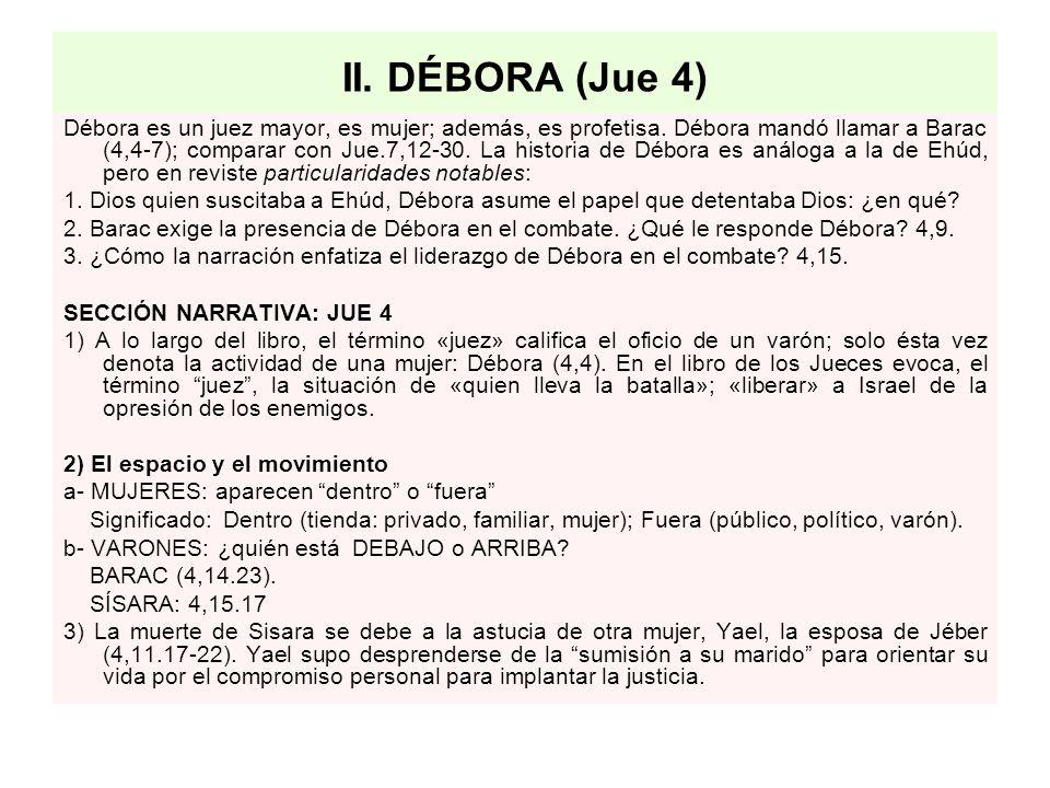 II. DÉBORA (Jue 4) Débora es un juez mayor, es mujer; además, es profetisa. Débora mandó llamar a Barac (4,4-7); comparar con Jue.7,12-30. La historia