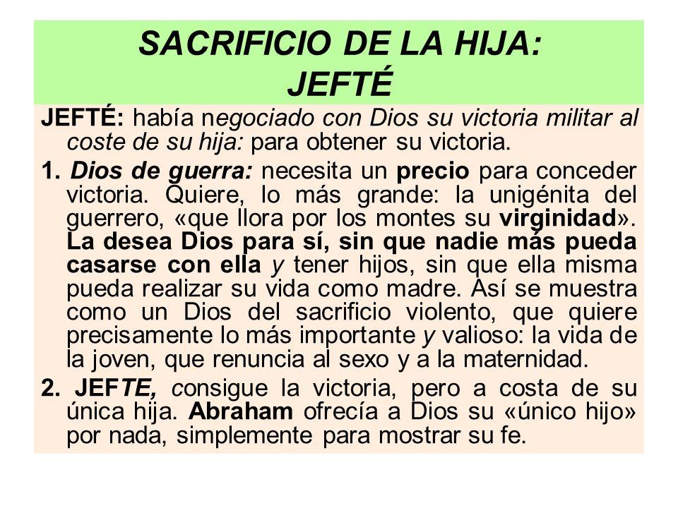 SACRIFICIO DE LA HIJA: JEFTÉ JEFTÉ: había negociado con Dios su victoria militar al coste de su hija: para obtener su victoria. 1. Dios de guerra: nec