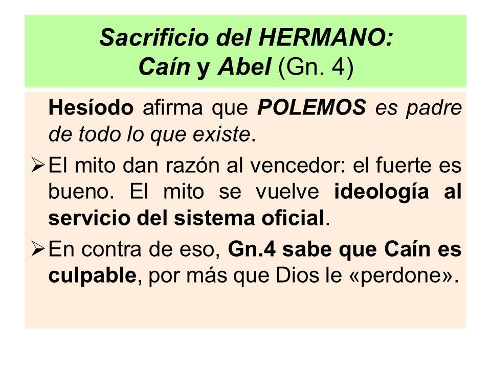 Sacrificio del HERMANO: Caín y Abel (Gn. 4) Hesíodo afirma que POLEMOS es padre de todo lo que existe. El mito dan razón al vencedor: el fuerte es bue