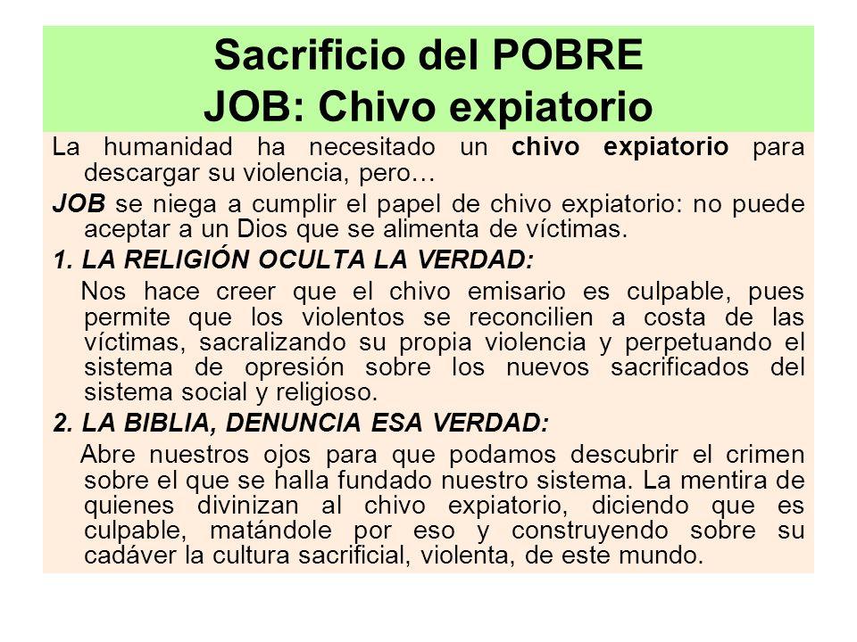 Sacrificio del POBRE JOB: Chivo expiatorio La humanidad ha necesitado un chivo expiatorio para descargar su violencia, pero… JOB se niega a cumplir el