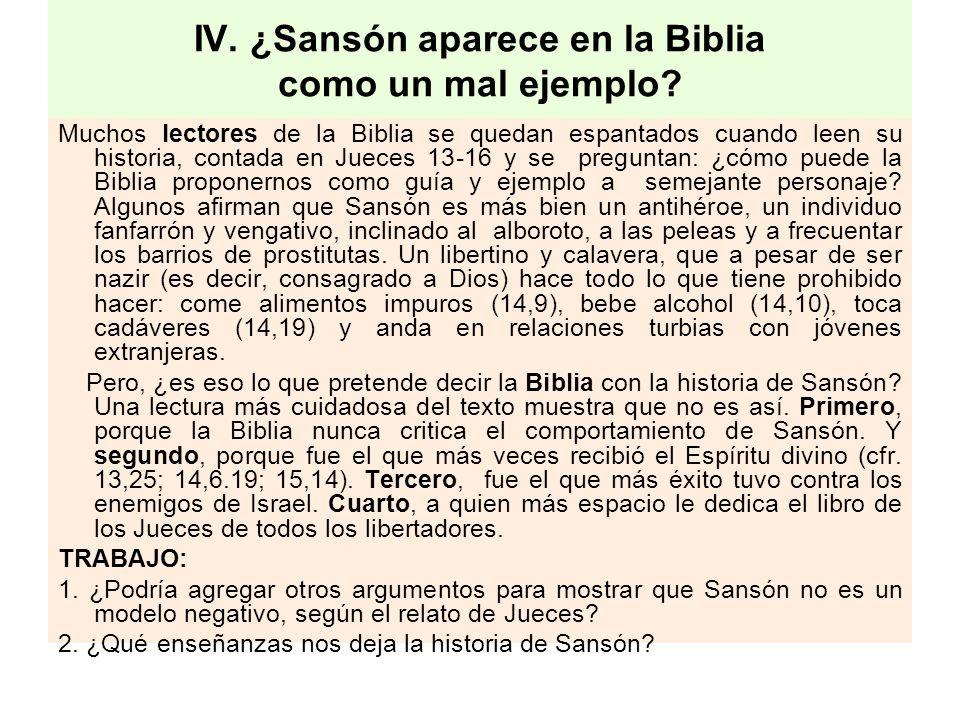IV. ¿Sansón aparece en la Biblia como un mal ejemplo? Muchos lectores de la Biblia se quedan espantados cuando leen su historia, contada en Jueces 13-