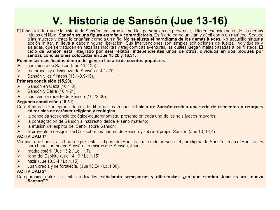 V. Historia de Sansón (Jue 13-16) El fondo y la forma de la historia de Sansón, así como los perfiles personales del personaje, difieren esencialmente