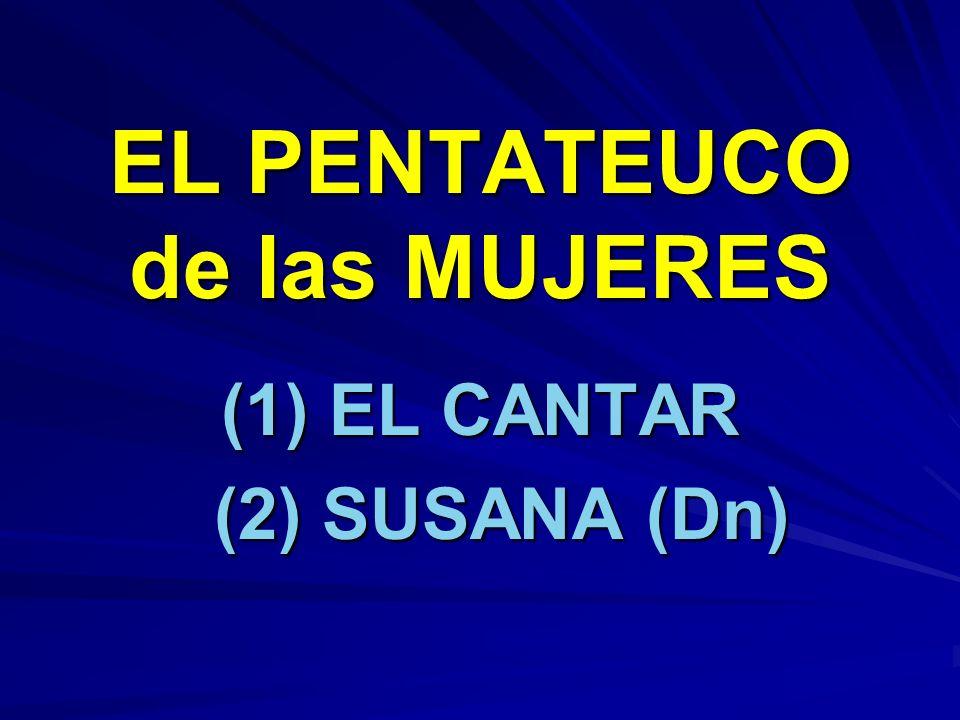 EL PENTATEUCO de las MUJERES (1) EL CANTAR (2) SUSANA (Dn) (2) SUSANA (Dn)