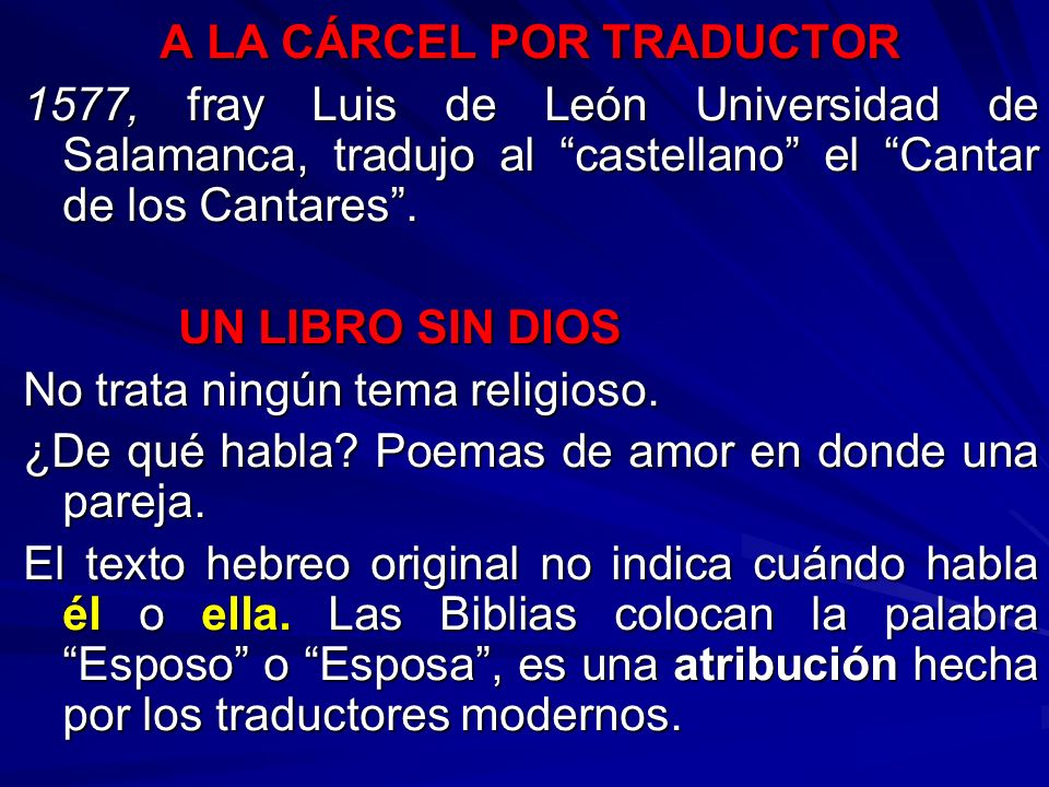 A LA CÁRCEL POR TRADUCTOR 1577, fray Luis de León Universidad de Salamanca, tradujo al castellano el Cantar de los Cantares. UN LIBRO SIN DIOS UN LIBR