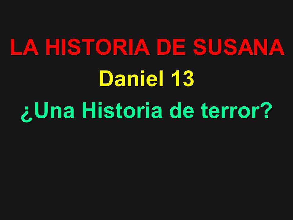 LA HISTORIA DE SUSANA Daniel 13 ¿Una Historia de terror?