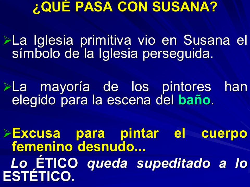¿QUÉ PASA CON SUSANA? La Iglesia primitiva vio en Susana el símbolo de la Iglesia perseguida. La Iglesia primitiva vio en Susana el símbolo de la Igle